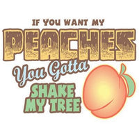 If You Want My Peaches T Shirt
