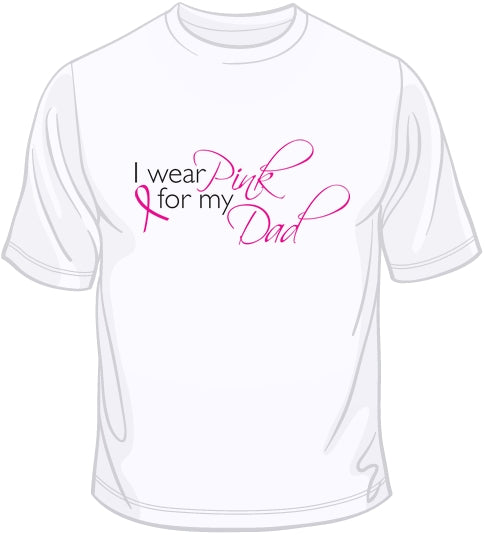 I Wear Pink For My Dad - Breast Cancer Awareness T Shirt