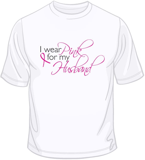 I Wear Pink For My Husband - Breast Cancer Awareness T Shirt