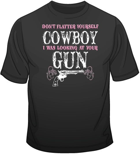 Don't Flatter Yourself Cowboy - Gun T Shirt