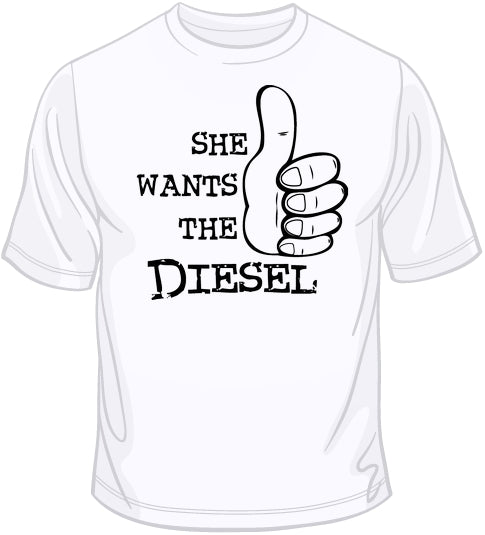 She Wants the Diesel T Shirt