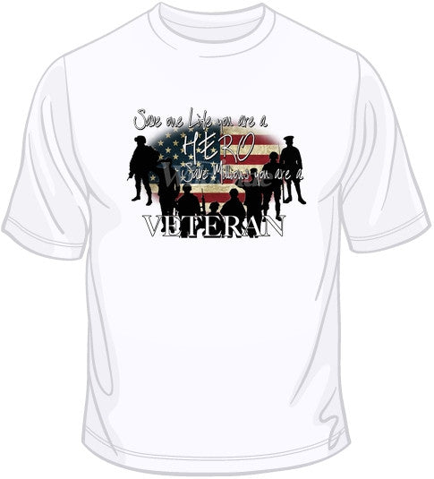 Save One Life You're A Hero - Save Millions You're A Veteran T Shirt