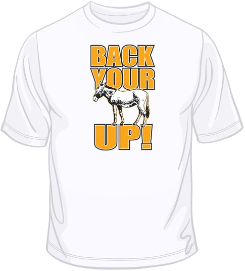 Back Your Ass Up  T Shirt