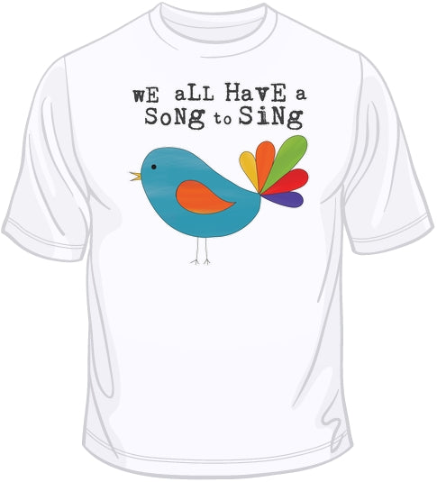 We All Have A Song To Sing T Shirt
