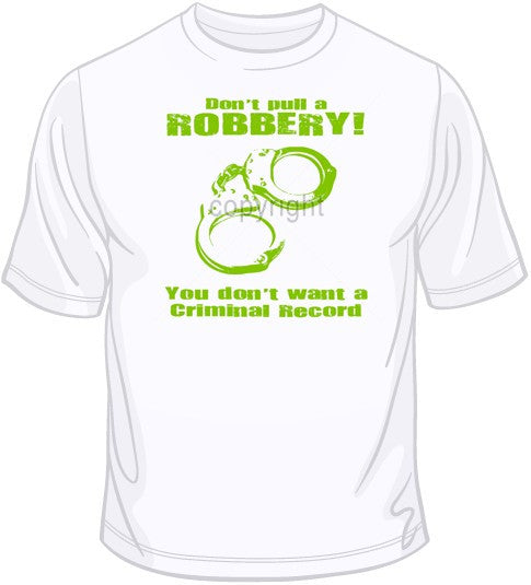 Don't Pull a Robbery T Shirt