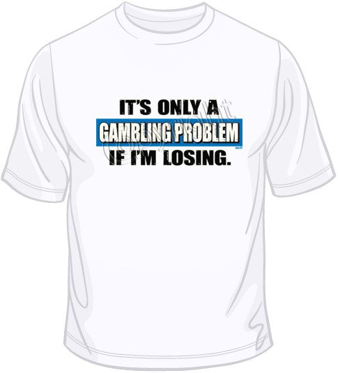 Gambling Problem T Shirt