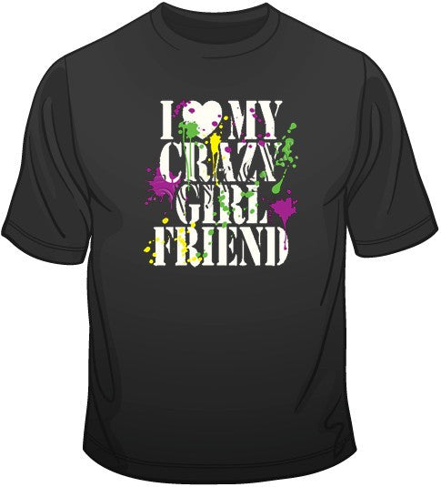 I Love My Crazy Girlfriend T Shirt Boardwalkteescom