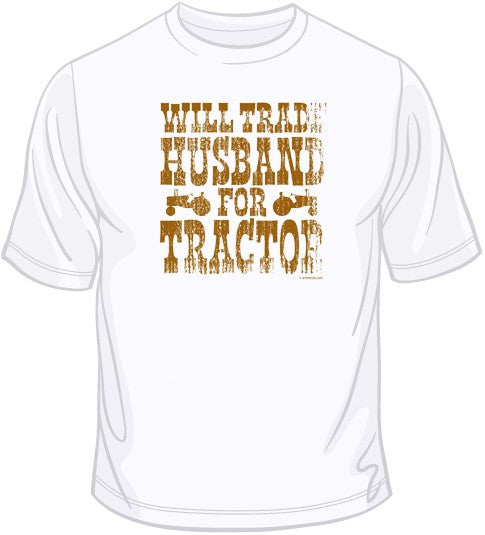 Trade Husband For Tractor T Shirt