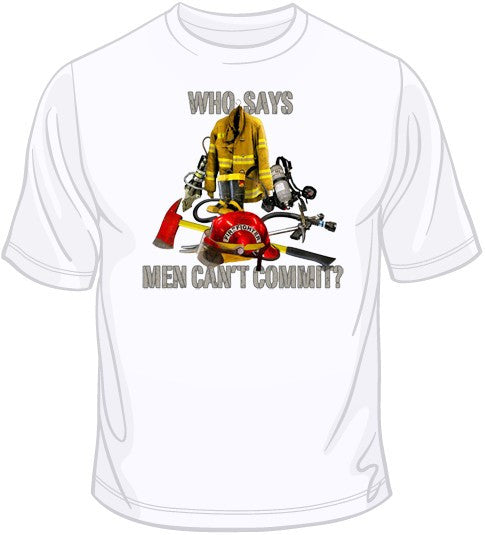 Who Says Men Can't Commit? T Shirt
