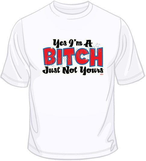 Yes, I'm a Bitch T Shirt