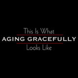 Aging Gracefully T Shirt