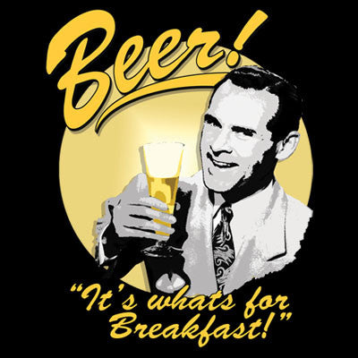 Beer! It's Whats For Breakfast T Shirt