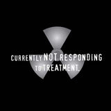 Currently Not Responding to Treatment T Shirt