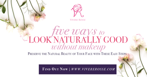 Five Ways to Look Naturally Good Without Makeup