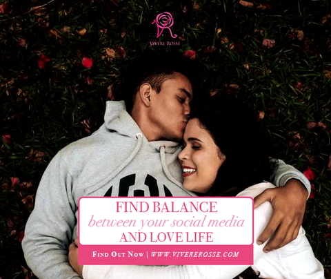 Find Balance Between Your Social Media and Your Love Life