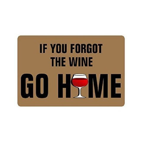 """If You Forgot The Wine Go Home"" Printed Doormat  - Great Deals and More"