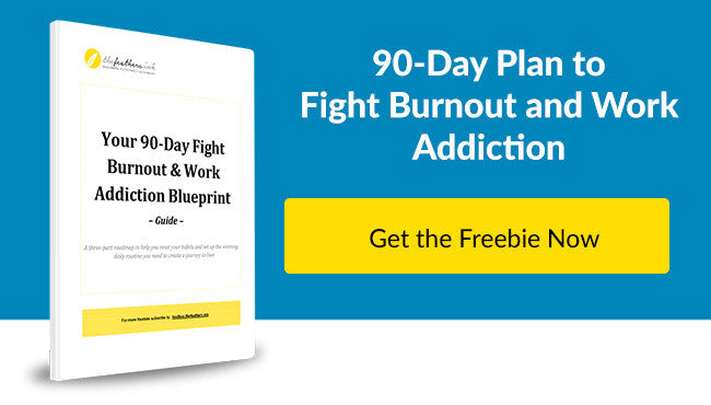 90 day plan to fight burnout and work addiction