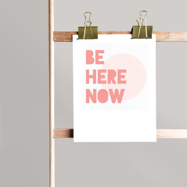 Be Here Now - Downloadable Art Print