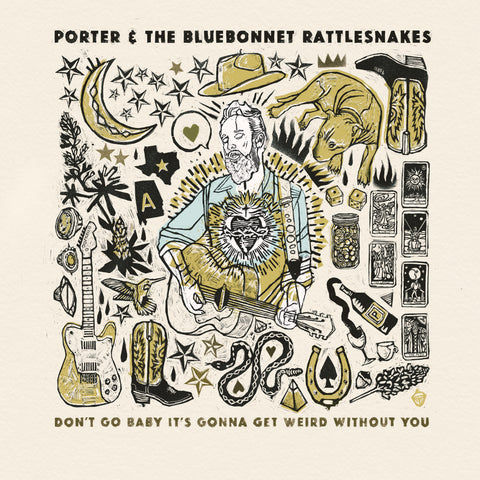 Porter and The Bluebonnet Rattlesnakes - Don't Go Baby It's Gonna Get Weird Without You