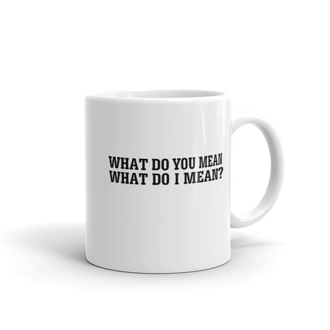 What Do You Mean Beverage Mug