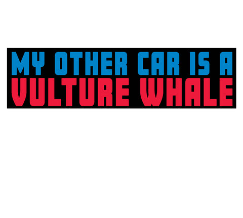 """My Other Car Is A Vulture Whale"" Bumper Sticker or Magnet"