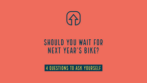 Should You Wait for Next Year's Bike?