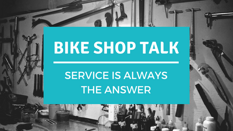 Bike Shop Talk: Service is Always the Answer