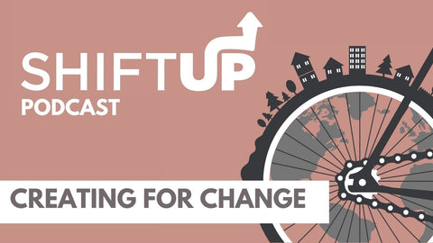 Creating for Change - Shift Up Podcat