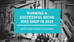 Running a Successful Niche Bike Shop in 2018