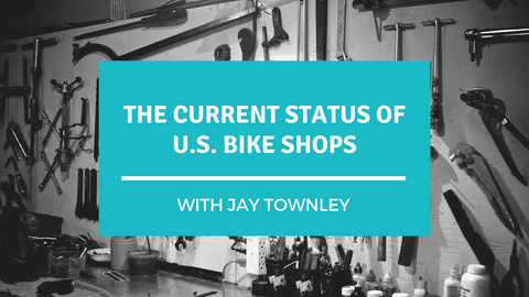 Bike Shop Talk: The Current Status of US Bike Shops