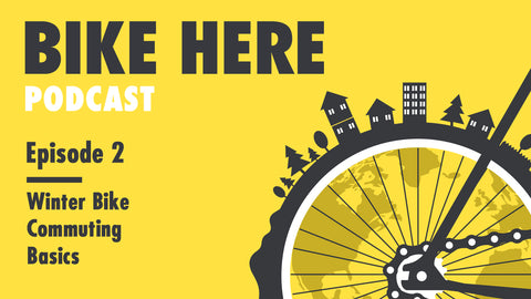 Bike Here Podcast: Episode 2 - Winter Bike Commuting Basics