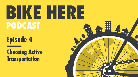 Bike Here Podcast: Episode 4 - Choosing Active Transportation