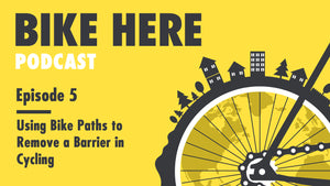 Bike Here Podcast: Using Bike Paths to Remove a Barrier in Cycling