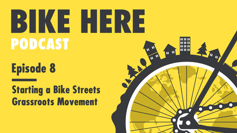 Bike Here Podcast: Starting a Bike Streets Grassroots Movement