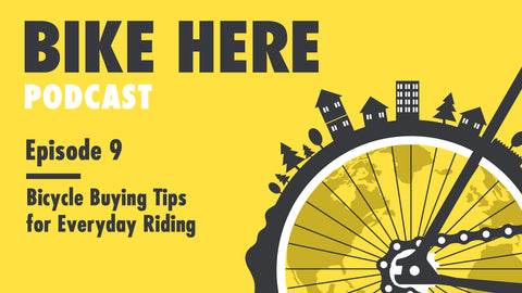 Bike Here Podcast: Bicycle Buying Tips for Everyday Riding