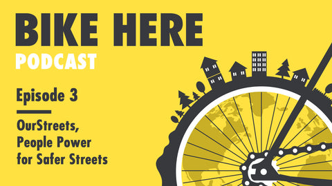 Bike Here Podcast: Episode 3 - OurStreets