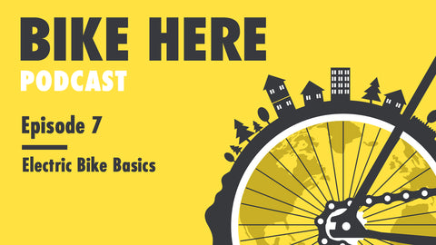 Bike Here Podcast: Electric Bike Basics