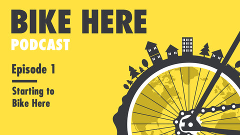 Bike Here Podcast: Episode 1 - Starting to Bike Here