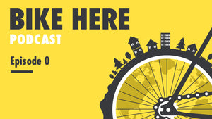 Bike Here Podcast: Episode 0 - The Bike Here Podcast is live