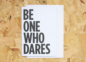 BE ONE WHO DARES