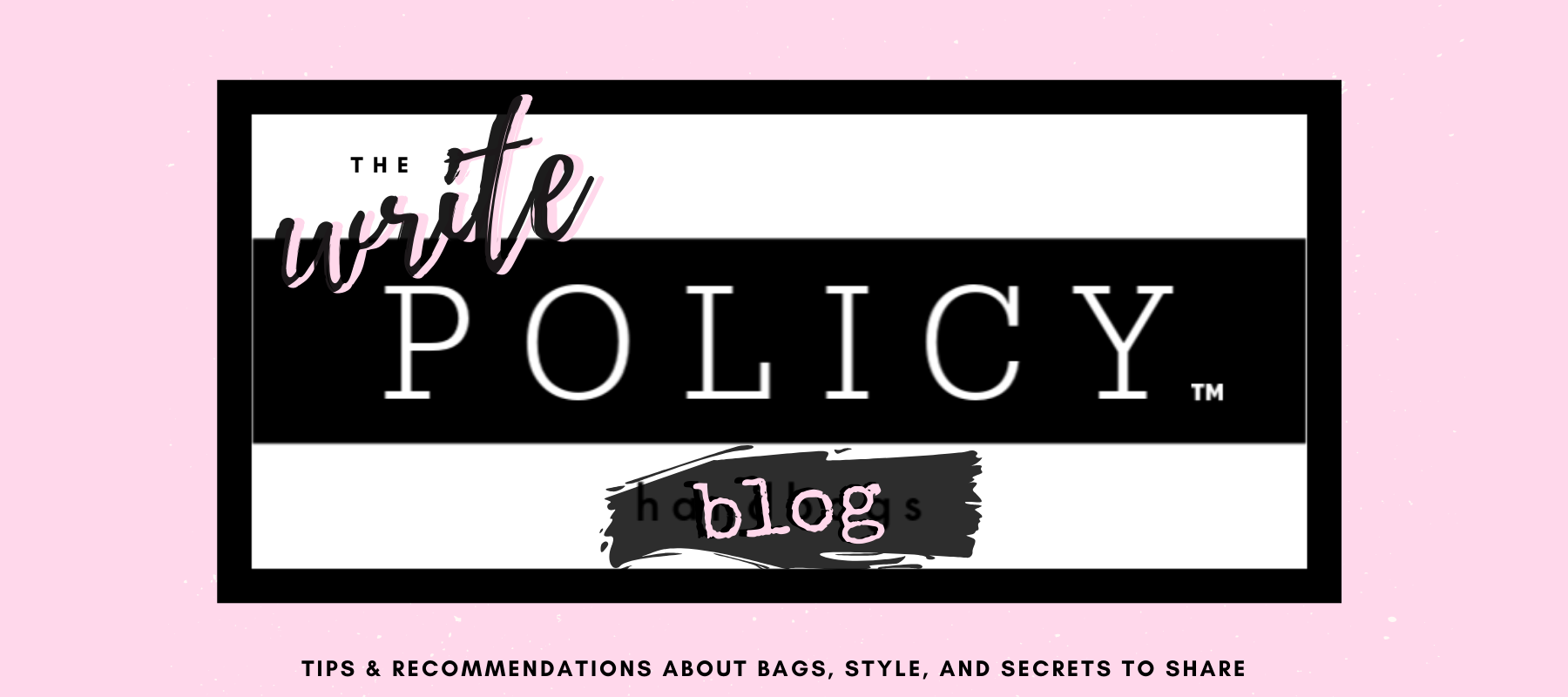 Welcome to the Write Policy Blog - POLICY Handbags