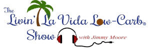 The Livin La Vida Low Carb Show with Jimmy Moore
