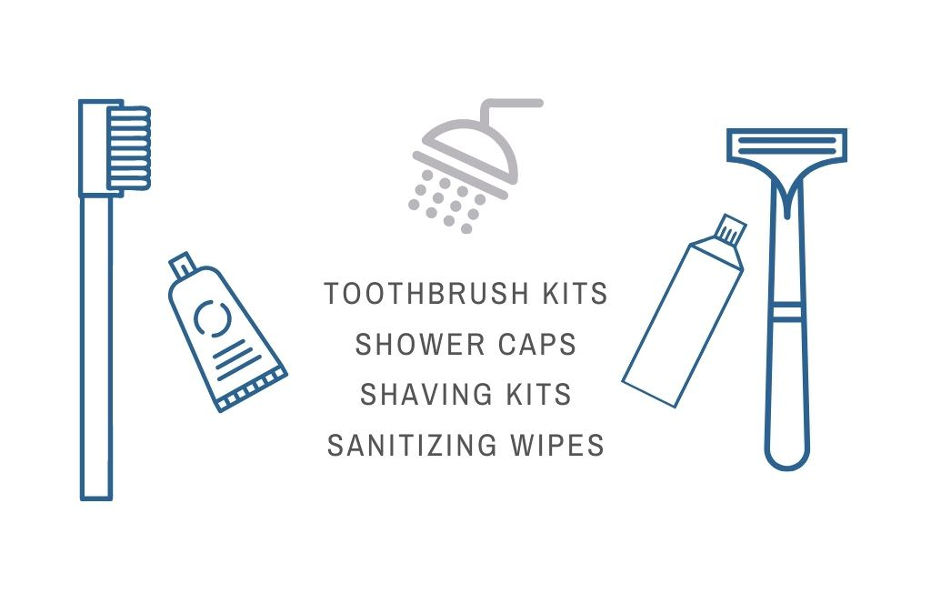 Toothbrush kits, shower caps, shaving kits, sanitizing wipes