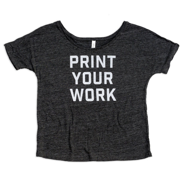 Print Your Work Slouchy Tee