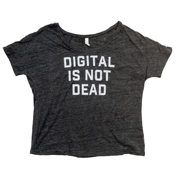 Digital Is Not Dead Slouchy Tee