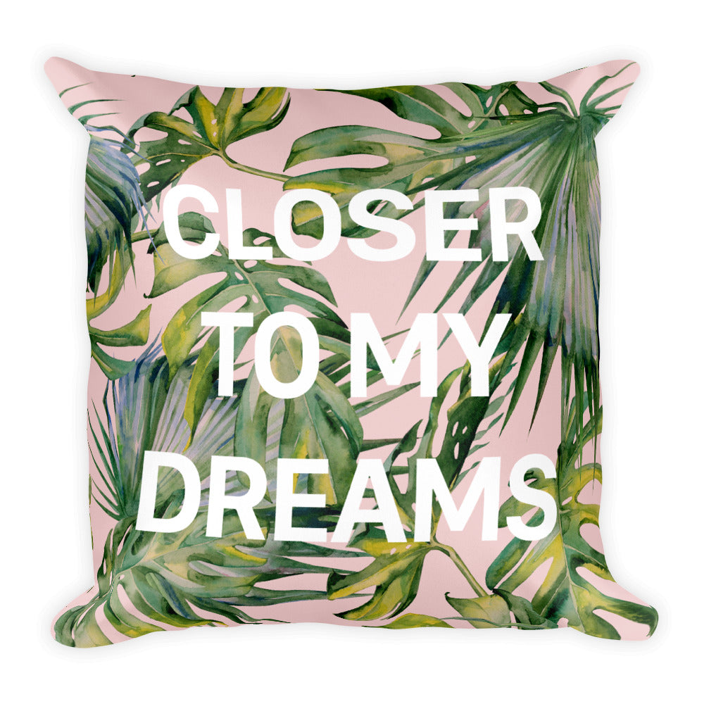 Closer to my dreams - Square Pillow