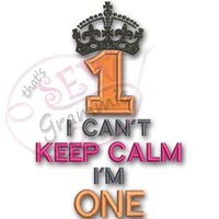 Can't KEEP CALM I'm ONE Applique Design