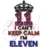Can't KEEP CALM I'm ELEVEN Applique Design