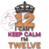 Can't KEEP CALM I'm TWELVE Applique Design