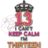 Can't KEEP CALM I'm THIRTEEN Applique Design
